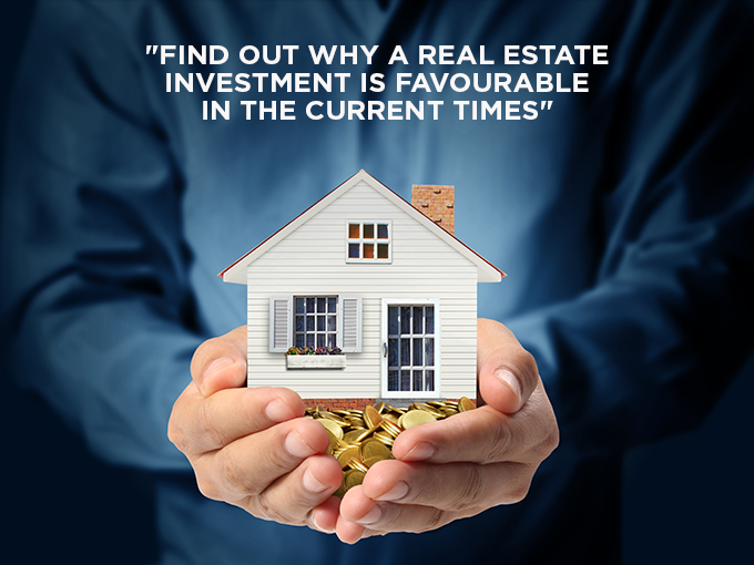 Find out why a Real Estate Investment is favourable in the current times