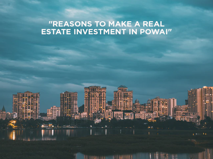 Reasons to make a real estate investment in Powai