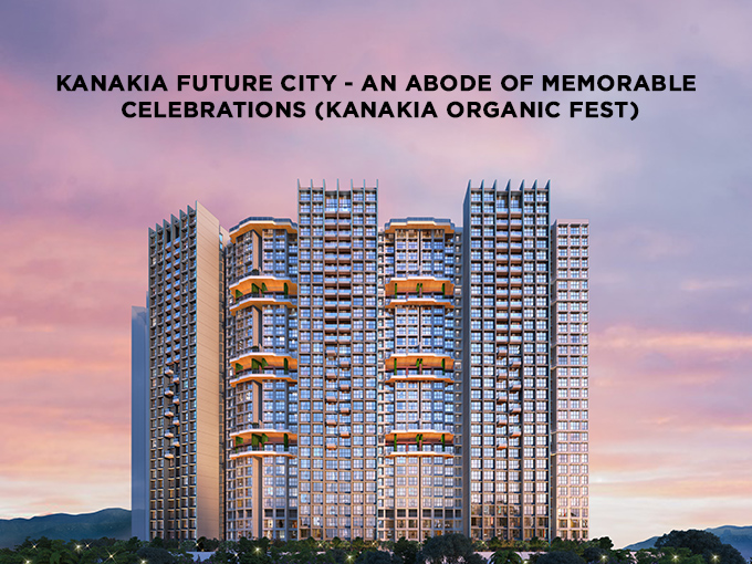 Kanakia Future City – An abode of memorable celebrations